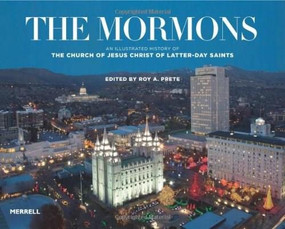 The Mormons (An Illustrated History of the Church of Jesus Christ of Latter-day Saints) by Roy A. Prete, 9781858946207