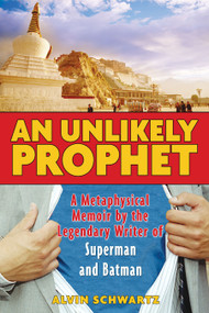 An Unlikely Prophet (A Metaphysical Memoir by the Legendary Writer of Superman and Batman) by Alvin Schwartz, 9781594771088