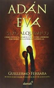Adán y Eva. Sexo alquímico / Adam and Eve: Sexo alquímico by Guillermo Ferrara, 9786071128690