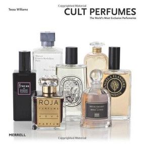 Cult Perfumes (The World's Most Exclusive Perfumeries) by Tessa Williams, 9781858945774