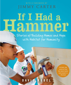 If I Had a Hammer (Stories of Building Homes and Hope with Habitat for Humanity) by David Rubel, Jimmy Carter, Various, 9780763647698