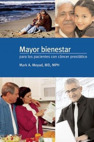 Mayor bienestar para los pacientes con cancer prostatico by Mark A. Moyad, 9781587265938