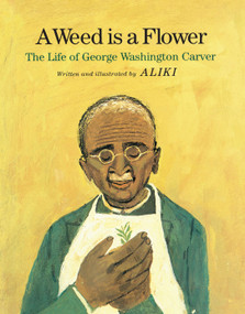 A Weed Is a Flower (The Life of George Washington Carver) - 9780671661182 by Aliki, Aliki, 9780671661182