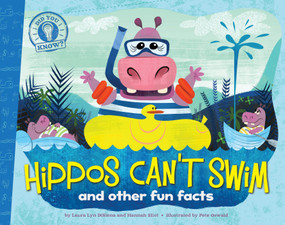 Hippos Can't Swim (and other fun facts) by Laura Lyn DiSiena, Hannah Eliot, Pete Oswald, 9781442493247