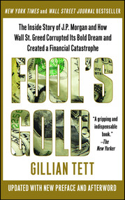 Fool's Gold (The Inside Story of J.P. Morgan and How Wall St. Greed Corrupted Its Bold Dream and Created a Financial Catastrophe) by Gillian Tett, 9781439100134