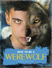 How to Be a Werewolf (The Claws-on Guide for the Modern Lycanthrope) by Serena Valentino, 9780763653873