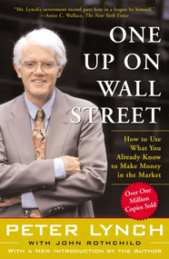 One Up On Wall Street (How To Use What You Already Know To Make Money In The Market) by Peter Lynch, John Rothchild, 9780743200400