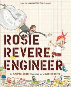 Rosie Revere, Engineer by Andrea Beaty, David Roberts, 9781419708459