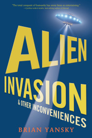 Alien Invasion and Other Inconveniences - 9780763658366 by Brian Yansky, 9780763658366