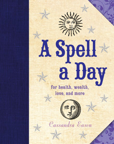 A Spell a Day (For Health, Wealth, Love, and More) (Miniature Edition) by Cassandra Eason, 9781454911050