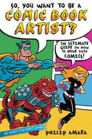 So, You Want to Be a Comic Book Artist? (The Ultimate Guide on How to Break Into Comics!) by Philip Amara, Various, 9781582703572