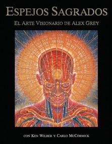 Espejos Sagrados (El arte visionario de Alex Grey) by Alex Grey, Ken Wilber, Carlo McCormick, 9780892814626