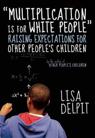 """""""Multiplication Is for White People"""" (Raising Expectations for Other People's Children) by Lisa Delpit, 9781595588982"""