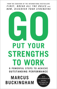 Go Put Your Strengths to Work (6 Powerful Steps to Achieve Outstanding Performance) by Marcus Buckingham, 9780743261685