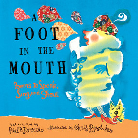 A Foot in the Mouth (Poems to Speak, Sing, and Shout) by Paul B. Janeczko, Chris Raschka, 9780763660833