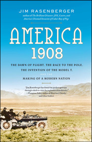 America, 1908 (The Dawn of Flight, the Race to the Pole, the Invention of the Model T, and the Making of a Modern Nation) by Jim Rasenberger, 9780743280785