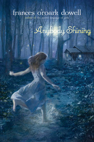 Anybody Shining by Frances O'Roark Dowell, 9781442432925