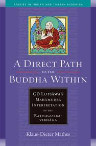 A Direct Path to the Buddha Within (Go Lotsawa's Mahamudra Interpretation of the Ratnagotravibhaga) by Klaus-Dieter Mathes, 9780861715282
