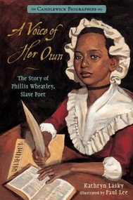 A Voice of Her Own: Candlewick Biographies (The Story of Phillis Wheatley, Slave Poet) - 9780763664275 by Kathryn Lasky, Paul Lee, 9780763664275