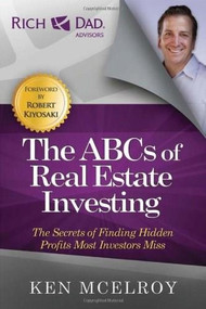 The ABCs of Real Estate Investing (The Secrets of Finding Hidden Profits Most Investors Miss) by Ken McElroy, 9781937832032