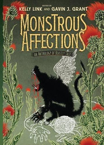 Monstrous Affections: An Anthology of Beastly Tales by Kelly Link, Gavin J. Grant, 9780763664732