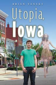 Utopia, Iowa by Brian Yansky, 9780763665333