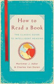 How to Read a Book (The Classic Guide to Intelligent Reading) by Mortimer J. Adler, Charles Van Doren, 9781476790152