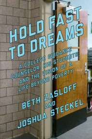 Hold Fast to Dreams (A College Guidance Counselor, His Students, and the Vision of a Life Beyond Poverty) - 9781620971321 by Beth Zasloff, Joshua Steckel, 9781620971321
