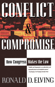 Conflict And Compromise (How Congress Makes The Law) by Ronald D. Elving, 9780684824161