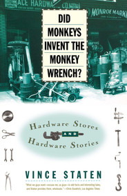 DID MONKEYS INVENT THE MONKEY WRENCH? (HARDWARE STORES AND HARDWARE STORIES) by Vince Staten, 9780684832746