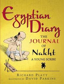 Egyptian Diary (The Journal of Nakht) by Richard Platt, David Parkins, 9780763670542