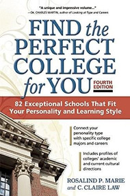 Find the Perfect College for You (82 Exceptional School That Fit Your Personality and Learning Style) by Rosalind P. Marie, C. Claire Law, 9781617601194