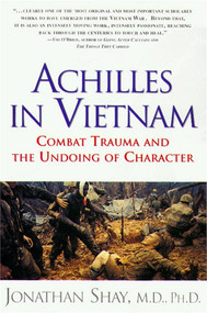 Achilles in Vietnam (Combat Trauma and the Undoing of Character) by Jonathan Shay, 9780684813219