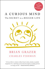 A Curious Mind (The Secret to a Bigger Life) by Brian Grazer, Charles Fishman, 9781476730776