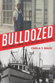 """Bulldozed (""""Kelo,"""" Eminent Domain and the American Lust for Land) by Carla  T. Main, 9781594031939"""