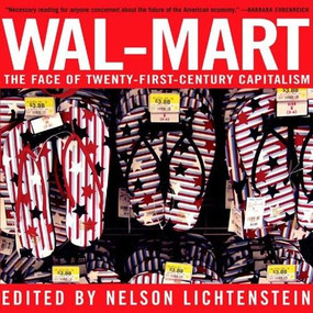 Wal-Mart (The Face Of Twenty-First-Century Capitalism) by Nelson Lichtenstein, 9781595580214