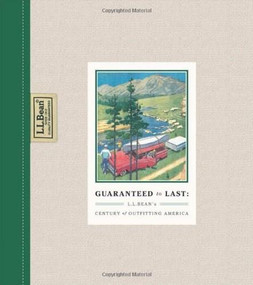 GUARANTEED to LAST (L.L. BEAN's CENTURY of OUTFITTING AMERICA) by Jim Gorman, 9781595910707