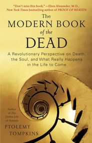 The Modern Book of the Dead (A Revolutionary Perspective on Death, the Soul, and What Really Happens in the Life to Come) by Ptolemy Tompkins, 9781451616538