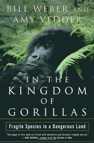 In the Kingdom of Gorillas (The Quest to Save Rwanda's Mountain Gorillas) by Bill Weber, Amy Vedder, 9780743200073