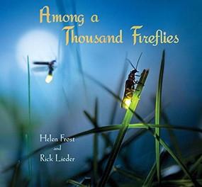 Among a Thousand Fireflies by Helen Frost, Rick Lieder, 9780763676421