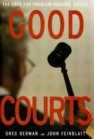 Good Courts (The Case For Problem-solving Justice) by Greg Berman, John Feinblatt, Sarah Glazer, 9781565849730