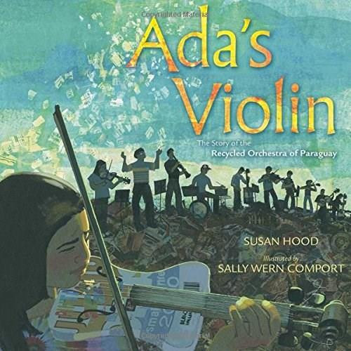 Ada's Violin (The Story of the Recycled Orchestra of Paraguay) by Susan Hood, Sally Wern Comport, 9781481430951