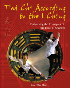 T'ai Chi According to the I Ching (Embodying the Principles of the Book of Changes) by Stuart Alve Olson, 9780892819447