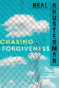 Chasing Forgiveness by Neal Shusterman, 9781481429924