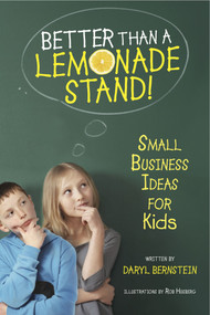 Better Than a Lemonade Stand! (Small Business Ideas for Kids) by Daryl Bernstein, Rob Husberg, 9781582703305