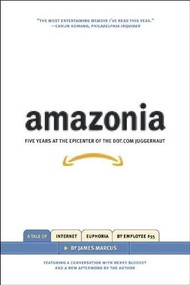 Amazonia (Five Years at the Epicenter of the Dot.Com Juggernaut) by James Marcus, 9781595580245