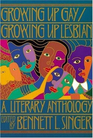 Growing Up Gay/Growing Up Lesbian (A Literary Anthology) by Bennett L. Singer, 9781565841031