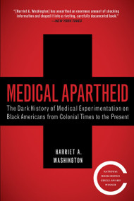 Medical Apartheid (The Dark History of Medical Experimentation on Black Americans from Colonial Times to the Present) by Harriet A. Washington, 9780767915472
