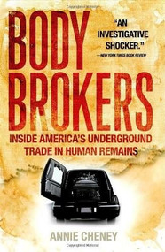 Body Brokers (Inside America's Underground Trade in Human Remains) by Annie Cheney, 9780767917346