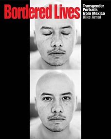 Bordered Lives (Transgender Portraits from Mexico) by Kike Arnal, Susan Stryker, 9781620970249